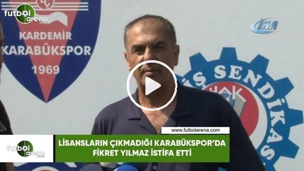'Lisansların çıkmadığı Karabükspor'da Fikret Yılmaz istifa etti