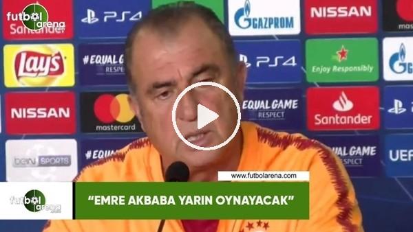 """'Fatih Terim: """"Emre Akbaba yarın oynayacak"""""""