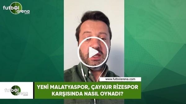 'Yeni Malatyaspor, Çaykur Rizespor karşısında nasıl oynadı?