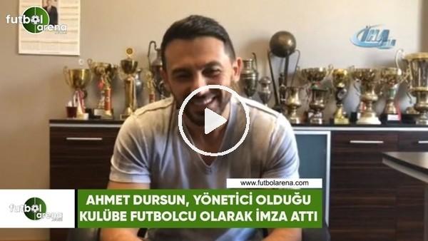 Ahmet Dursun, yönetici olduğu kulübe futbolcu olarak imza attı
