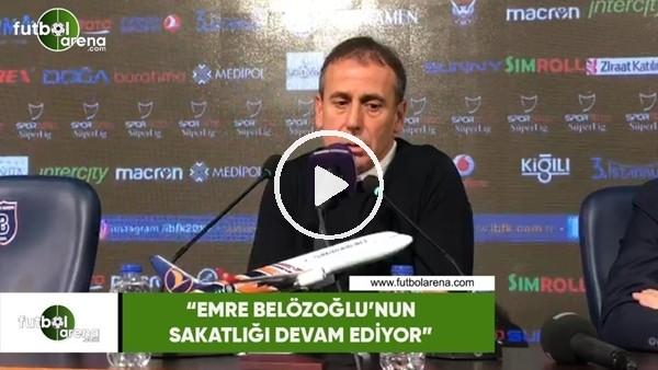"""'Abdullah Avcı: """"Emre Belözoğlu'nun sakatlığı devam ediyor"""""""