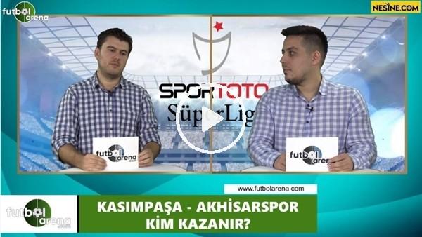 'Kasımpaşa - Akhisaspor maçını kim kazanır?