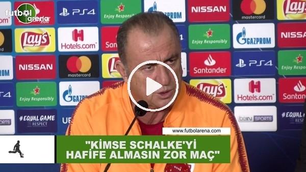 """'Fatih Terim: """"Kimse Schalke'yi hafife almasın zor maç"""""""