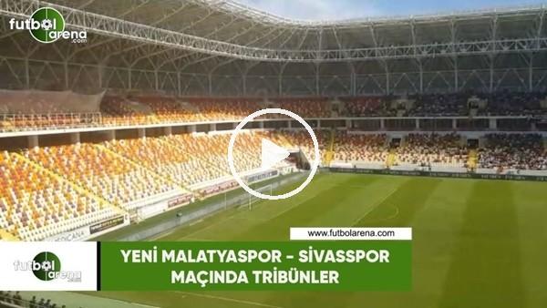 'Yeni Malatyaspor - Sivasspor maçında tribünler