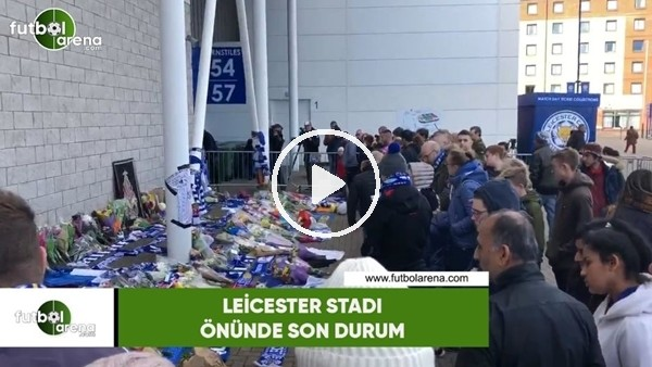 'Leicester Stadı önnüde son durum