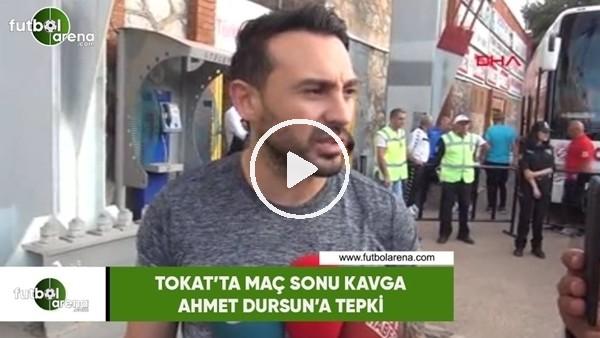Tokat'ta maç sonu kavga, Ahmet Dursun'a tepki