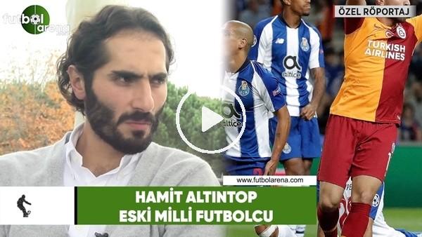 """'Hamit Altıntop: """"Galatasaray, Porto maçını hak etmişti"""""""