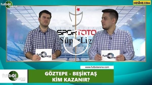 'Göztepe - Beşiktaş maçını kim kazanır?