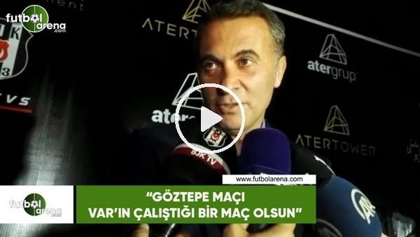 """'Fikret Orman: """"Göztepe maçı VAR'ın çalıştığı bir maç olsun"""""""