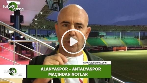 'Alanyaspor - Antalyaspor maçından notlar