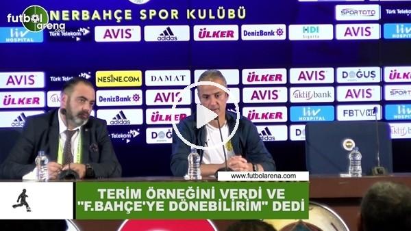 """'İsmail Kartal, Terim örneğini verdi ve """"Fenerbahçe'ye dönebilirim"""" dedi"""
