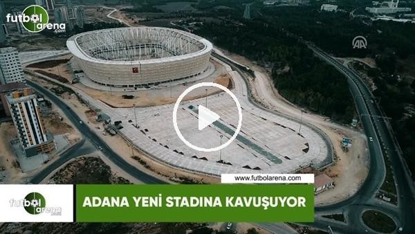 'Adana yeni stadına kavuşuyor