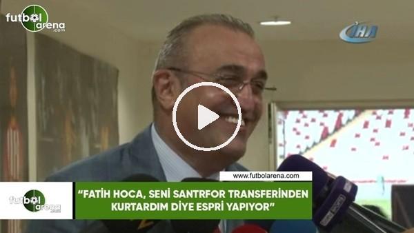 """'Abdurrahim Albayrak: """"Fatih hoca, seni santrfor transferinden kurtardım diye espri yapıyor"""""""