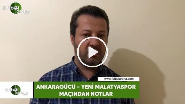 'Ankaragücü - Yeni Malatyaspor maçından notlar