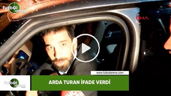 'Arda Turan ifade verdi