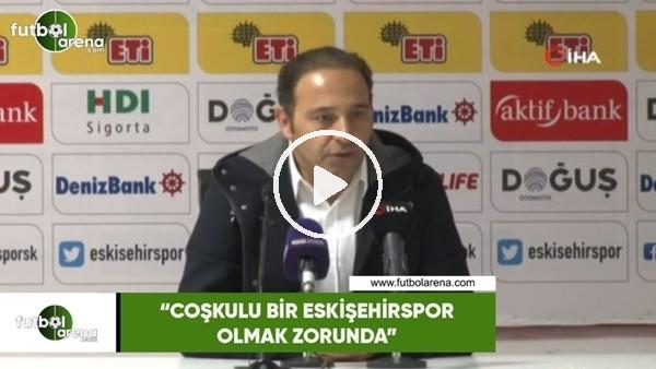 """'Fuat Çapa: """"Coşkulu bir Eskişehirspor olmak zorunda"""""""