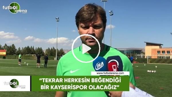 """'Ertuğrul Sağlam: """"Tekrar herkesin beğendiği bir Kayserispor olacağız"""""""