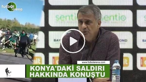 'Şenol Güneş, Konya'daki saldırı hakkında konuştu