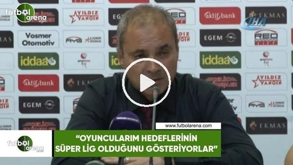 """Erkan Sözeri: """"Oyuncularım hedeflerinin Süper Lig olduğunu gösteriyorlar"""""""