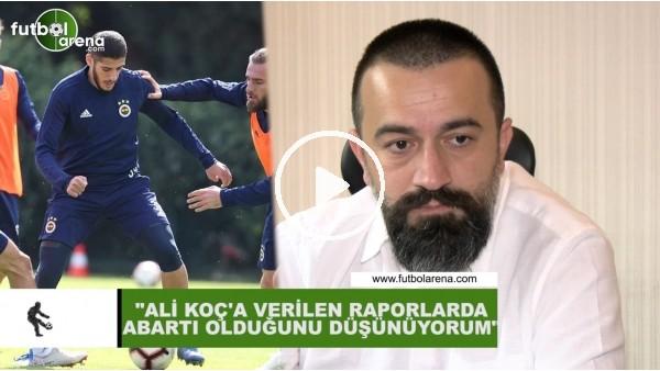 """'Murat Aşık: """"Ali Koç'a verilen  raporlarda abartı olduğunu düşünüyorum"""""""