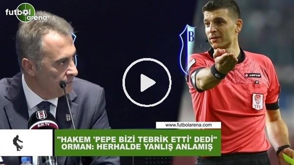 """'Fikret Orman: """"Hakem herhalde Pepe'yi yanlış anlamış"""""""
