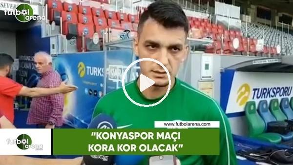 """'Abdullah Durak: """"Konyaspor maçı kora kor olacak"""""""