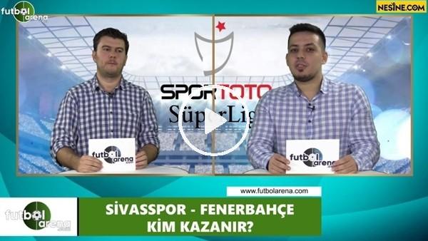 'Sivasspor - Fenerbahçe maçını kim kazanır?