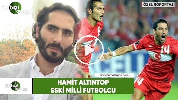 'Hamit Altıntop'dan FutbolArena'ya özel açıklamalar