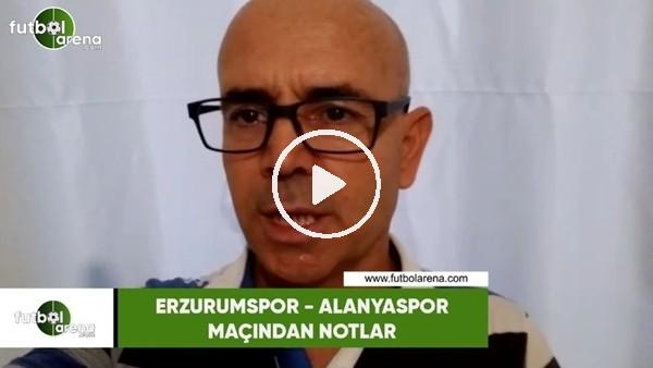 'Erzurumspor - Alanyaspor maçından notlar