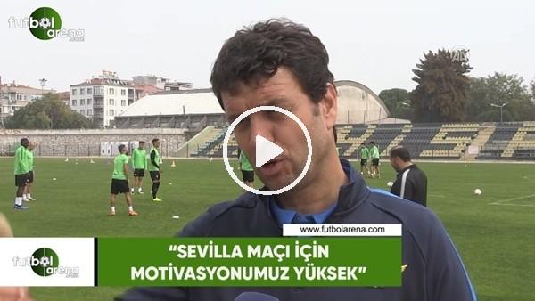 """'Cihat Arslan: """"Sevilla maçı için motivasyonumuz yüksek"""""""