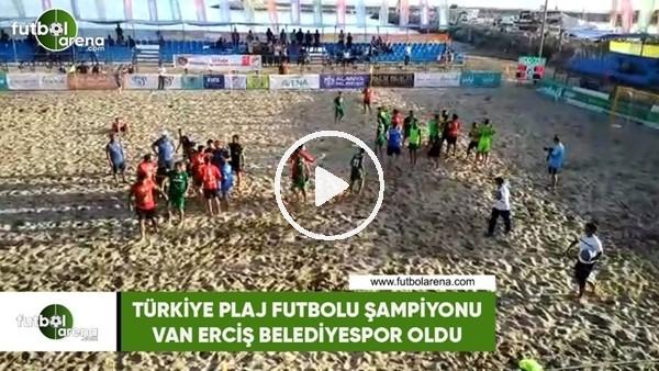 Türkiye Plaj Futbolu şampiyonu Van Erciş Belediyespor oldu