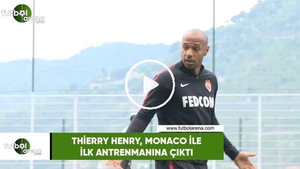 'Thierry Henry, Monaco ilk idmanına çıktı