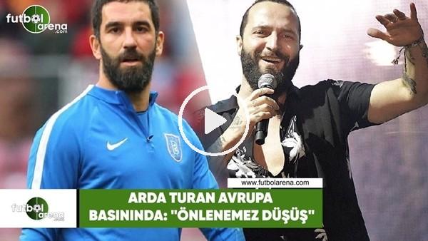 """'Arda Turan, Avrupa basınında: """"Önlenemez düşüş"""""""