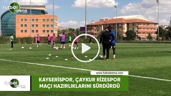 'Kayserispor, Çaykur Rizespor maçı hazırlıklarını sürdürdü
