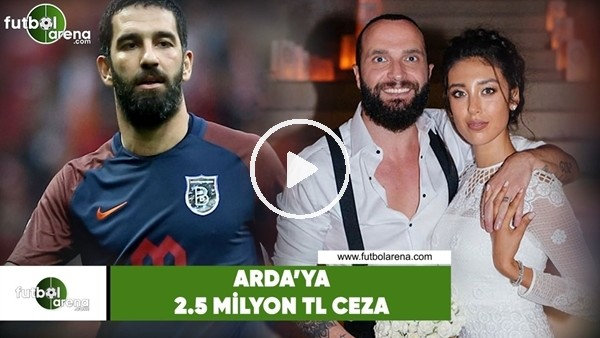 'Başakşehir'den Arda Turan'a 2,5 milyon TL para cezası