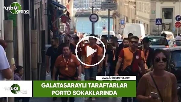 'Galatasaraylı taraftarlar Porto sokaklarında