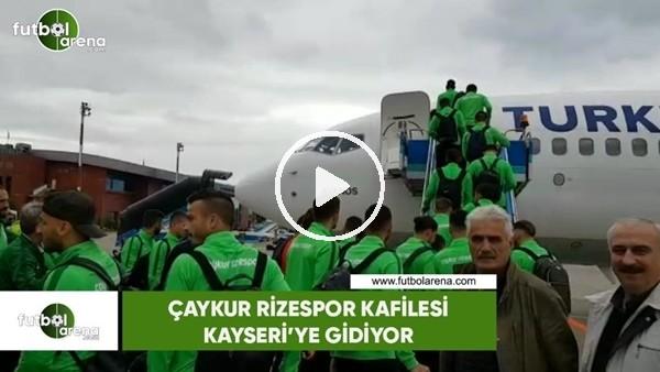'Çaykur Rizespor kafilesi Kayseri'ye gidiyor