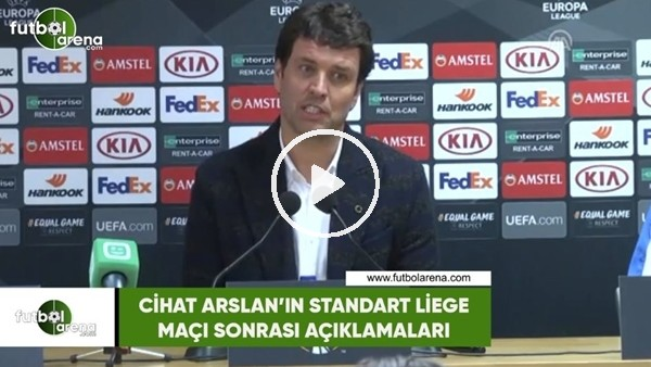 'Cihat Arslan'ın Standart Liege maçı sonrası açıklamaları