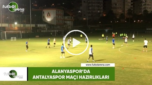 'Alanyaspor'da Antalyaspor maçı hazırlıkları