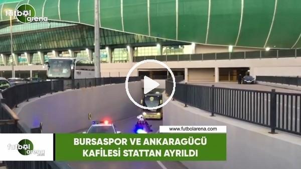 'Bursaspor ve Ankaragücü takım otobüsleri stattan ayrıldı