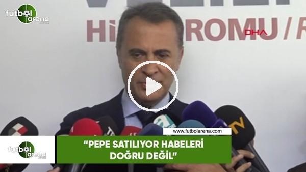 """'Fikret Orman: """"Pepe satılıyor haberleri doğru değil"""""""