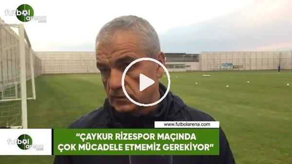 """Rıza Çalımbay: """"Çaykur Rizespor maçında çok mücadele etmemiz gerekiyor"""""""
