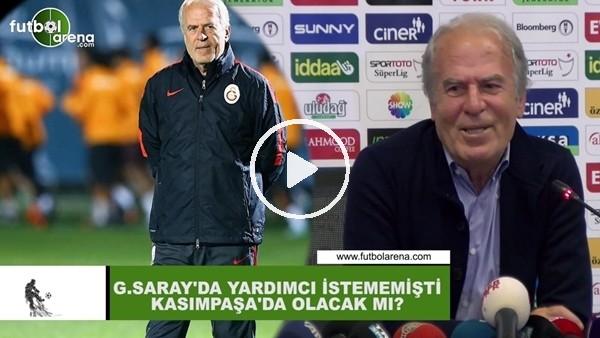 'Mustafa Denizli, Galatasaray'da yardımcı istememişti, Kasımpaşa'da olacak mı?