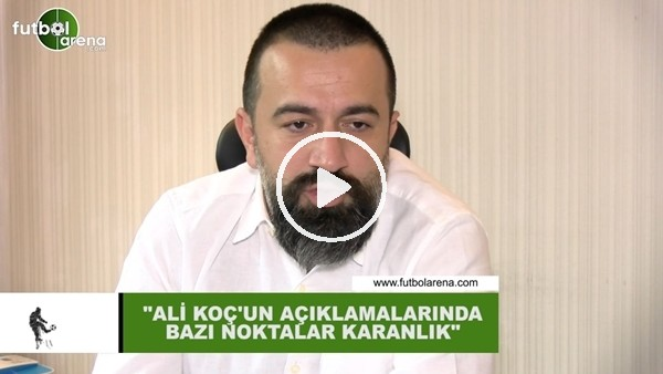"""'Murat Aşık: """"Ali Koç'un açıklamalarında bazı noktalar karanlık"""""""