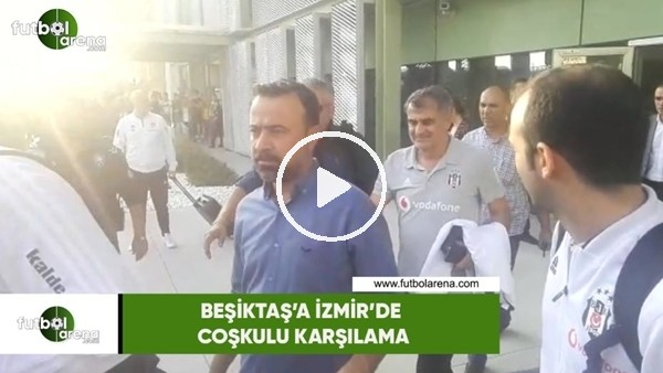 'Beşiktaş'a İzmir'de coşkulu karşılama