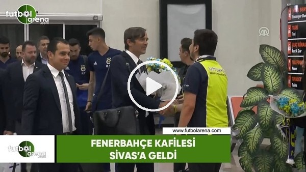 'Fenerbahçe kafilesi, Sivas'a geldi
