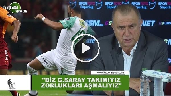 """'Fatih Terim: """"Biz Galatasaray takımıyız, zorlukları aşmalıyız"""""""