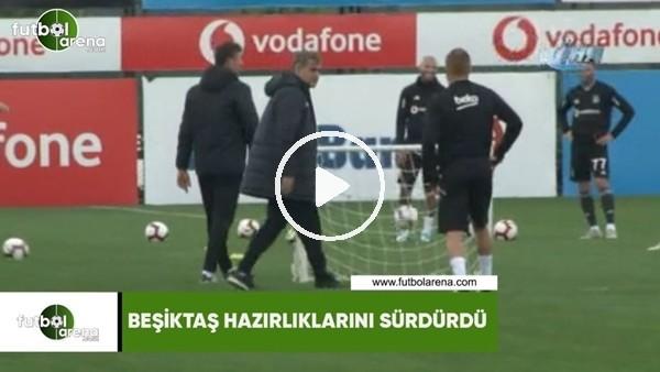 'Beşiktaş hazırlıklarını sürdürdü