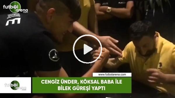 Cengiz Ünder, Köksal Baba ile bilek güreşi yaptı