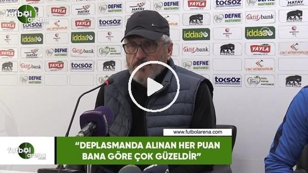 """'Mustafa Reşit Akçay: """"Deplasmanda alınan her puan bana göre çok güzeldir"""""""